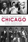 Black Gangsters of Chicago - Ron Chepesiuk