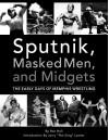Sputnik, Masked Men, & Midgets: The Early Days of Memphis Wrestling - Ron Hall, Sherman Willmott