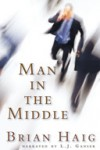 Man in the Middle - L.J. Ganser, Brian Haig