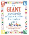 The GIANT Encyclopedia of Theme Activities for Children 2 to 5: Over 600 Favorite Activities Created by Teachers for Teachers - Kathy Charner, House Gryphon, Rebecca Butcher Schoenfliess