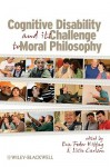Cognitive Disability and Its Challenge to Moral Philosophy - Eva Feder Kittay, Licia Carlson