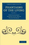 Phantasms of the Living - Volume 1 - Edmund Gurney, Frederic William Henry Myers, Frank Podmore