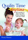 Quality Time Anytime: How to Make the Most of Every Moment With Your Child - Penny Warner