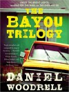 The Bayou Trilogy: Under the Bright Lights; Muscle for the Wing; and The Ones You Do (MP3 Book) - Daniel Woodrell, Bronson Pinchot