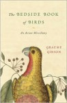 The Bedside Book of Birds: An Avian Miscellany - Graeme Gibson