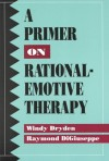 A Primer on Rational-Emotive Therapy - Windy Dryden, Raymond Digiuseppe