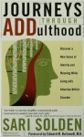 Journeys Through ADDulthood: Discover a New Sense of Identity and Meaning with Attention Deficit Disorder - Sari Solden, Edward M. Hallowell