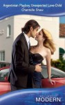 Argentinian Playboy, Unexpected Love-Child (Mills & Boon Modern) - Chantelle Shaw