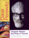 Dave Perewitz: Chopper Master and King of Flames - Dave Perewitz, Mike Seate, Jody Perewitz, Simon R. Green, Simon Green, Bob Clark, Keith Ball