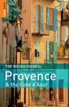 The Rough Guide to Provence & the Cote D'Azur - Kate Baillie, Chris Pitts, Neville Walker