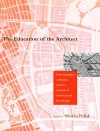 The Education Of The Architect: Historiography, Urbanism, And The Growth Of Architectural Knowledge: Essays Presented To Stanford Anderson - Martha Pollak, Martha Pollack