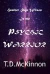 Heather Skye Wilson Is the Psychic Warrior - T.D. McKinnon