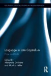 Language in Late Capitalism: Pride and Profit - Alexandre Duchene, Monica Heller