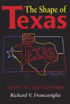 The Shape of Texas: Maps as Metaphors - Richard V. Francaviglia