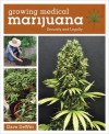 Growing Medical Marijuana: Securely and Legally - Dave DeWitt