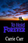 To Hold Forever: Book 7 in The Lex & Amanda Series - Carrie Carr
