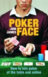 Poker Face: How to win poker at the table and online - Judi James