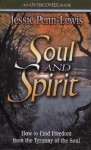 Soul and Spirit: How to Find Freedom from the Tyranny of the Soul - Jessie Penn-Lewis