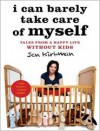 I Can Barely Take Care of Myself: Tales from a Happy Life Without Kids - Jen Kirkman