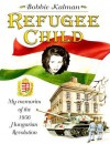 Refugee Child: My Memories of the 1956 Hungarian Revolution - Bobbie Kalman