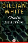Chain Reaction: A Novel - Gillian White