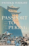 Passport to Peking: A Very British Mission to Mao's China - Patrick Wright