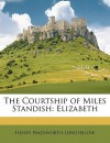 The Courtship of Miles Standish: Elizabeth - Henry Wadsworth Longfellow