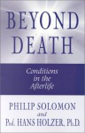 Beyond Death: Conditions in the Afterlife - Philip Solomon, Hans Holzer