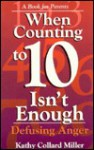 When Counting to 10 Isn't Enough: Defusing Anger, a Book for Parents - Kathy Collard Miller