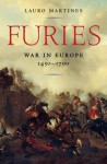 Furies: War in Europe, 1450-1700 - Lauro Martines