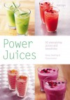 Power Juices: 50 Energizing Juices and Smoothies - Fiona Hunter, Penny Hunking