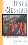 Jesus the Messiah: A Survey of the Life of Christ - Robert H. Stein