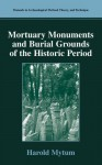 Mortuary Monuments and Burial Grounds of the Historic Period - Harold Mytum