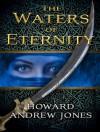 The Waters of Eternity - Howard Andrew Jones