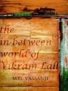 In Between World of Vikram Lal - M.G. Vassanji