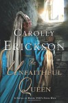 The Unfaithful Queen: A Novel of Henry VIII's Fifth Wife - Carolly Erickson