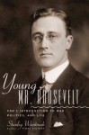 Young Mr. Roosevelt: FDR's Introduction to War, Politics, and Life - Stanley Weintraub