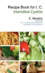 Recipe Book for I.C.: Interstitial Cystitis - E. Murphy