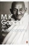An Autobiography (Penguin Modern Classics) - Mahatma Gandhi, Sunil Khilnani, Mahadev Desai