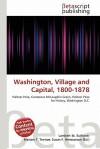 Washington, Village and Capital, 1800-1878 - Constance McLaughlin Green, Mariam T. Tennoe, Susan F. Henssonow, VDM Publishing