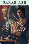 Tracing the Shadow Tracing the Shadow - Sarah Ash