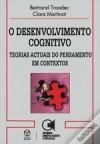 O Desenvolvimento Cognitivo - Clara Martinot, Bertrand Troadec