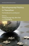 Developmental Politics in Transition: The Neoliberal Era and Beyond (International Political Economy Series) - Chang Kyung-Sup, Ben Fine, Linda Weiss