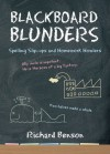 Blackboard Blunders: Spelling Slip-ups and Homework Howlers - Richard Benson