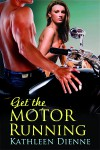 Get the Motor Running - Kathleen Dienne