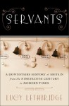 Servants: A Downstairs History of Britain from the Nineteenth-Century to - Lucy Lethbridge