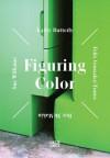 Figuring Color: Kathy Butterly, Felix Gonzalez-Torres, Roy McMakin, Sue Williams - Jenelle Porter, Jeremy Sigler, Felix Gonzalez-Torres