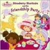 Strawberry Shortcake and the Friendship Party - Monique Z. Stephens, Carolyn Bracken