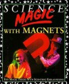 Science Magic with Magnets - Chris Oxlade, Peter Harper, Roger Vlitos