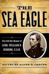 The Sea Eagle: The Civil War Memoir of Lcdr. William B. Cushing, U.S.N. - Alden R. Carter, William Barker Cushing